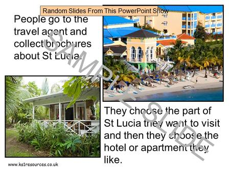Www.ks1resources.co.uk People go to the travel agent and collect brochures about St Lucia. They choose the part of St Lucia they want to visit and then.