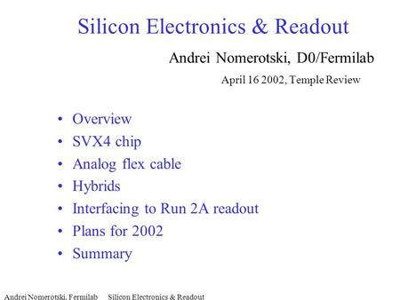 Andrei Nomerotski, Fermilab Silicon Electronics & Readout Silicon Electronics & Readout Andrei Nomerotski, D0/Fermilab April 16 2002, Temple Review Overview.