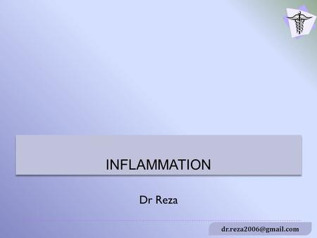 Dr Reza INFLAMMATION.