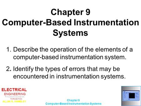 ELECTRICAL ENGINEERING Principles and Applications THIRD EDITION ALLAN R. HAMBLEY ©2002 Prentice-Hall, Inc. Chapter 9 Computer-Based Instrumentation Systems.