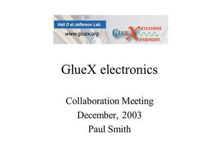 GlueX electronics Collaboration Meeting December, 2003 Paul Smith.