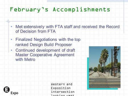 February's Accomplishments Met extensively with FTA staff and received the Record of Decision from FTA Finalized Negotiations with the top ranked Design.