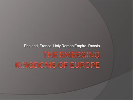England, France, Holy Roman Empire, Russia. England in the Middle Ages  Since King Alfred the Great had united various Anglo-Saxon kingdoms in the late.