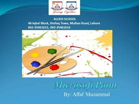 By: Affaf Muzammal ALLIED SCHOOL 46-Iqbal Block, Ittefaq Town, Multan Road, Lahore 042-35461615, 042-35461616.