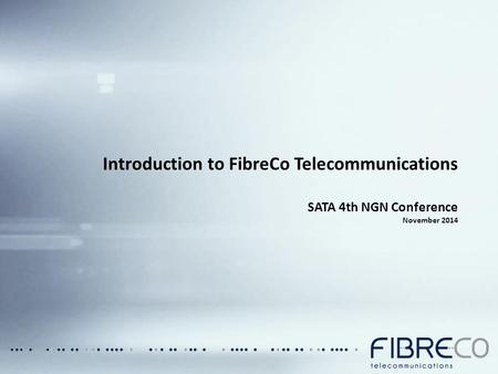 Introduction to FibreCo Telecommunications SATA 4th NGN Conference November 2014.