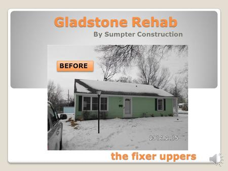 Gladstone Rehab By Sumpter Construction BEFORE the fixer uppers.