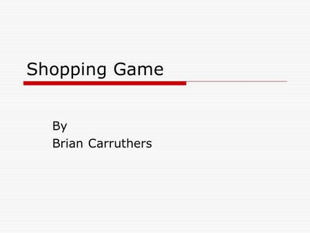 Shopping Game By Brian Carruthers. Look at the pictures below for one minute and try to memorise them.