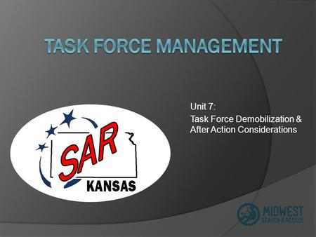 Unit 7: Task Force Demobilization & After Action Considerations.