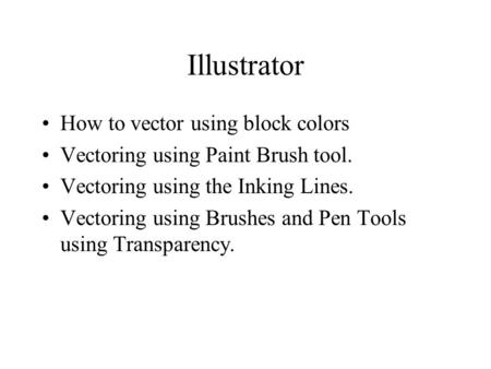 Illustrator How to vector using block colors Vectoring using Paint Brush tool. Vectoring using the Inking Lines. Vectoring using Brushes and Pen Tools.