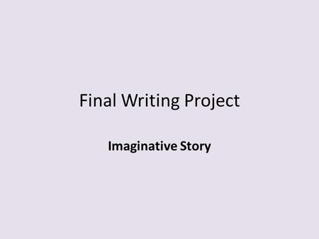 Final Writing Project Imaginative Story. Grading Rubric Focus and Coherence – 1 Focus (storyline) is unclear or weak. The story is not logical and the.