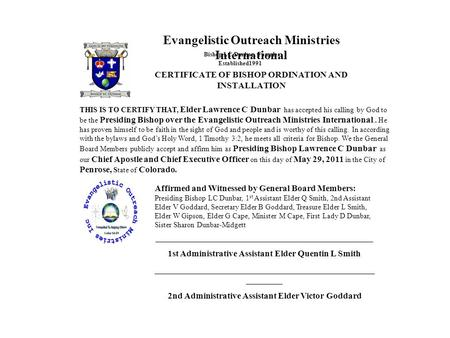 Evangelistic Outreach Ministries International THIS IS TO CERTIFY THAT, Elder Lawrence C Dunbar has accepted his calling by God to be the Presiding Bishop.
