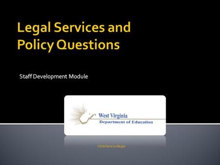 Staff Development Module Click Here to Begin. Legal questions often arise in the education field. This module has been developed to introduce you to some.