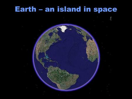 Earth – an island in space