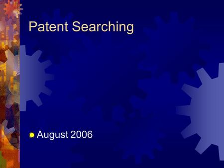 Patent Searching  August 2006. General overview  Patents – invention, and as a research document  Definitions  Searching – complete preliminary patent.