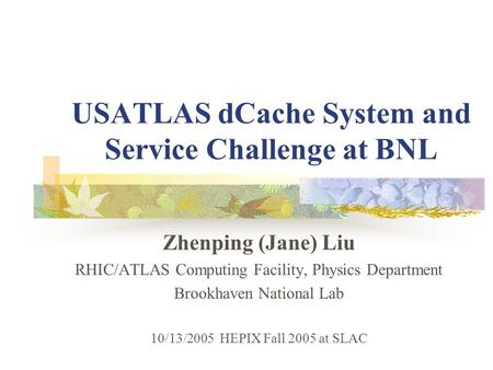 USATLAS dCache System and Service Challenge at BNL Zhenping (Jane) Liu RHIC/ATLAS Computing Facility, Physics Department Brookhaven National Lab 10/13/2005.