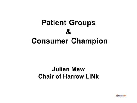 Patient Groups & Consumer Champion Julian Maw Chair of Harrow LINk.