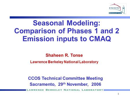 1 Seasonal Modeling: Comparison of Phases 1 and 2 Emission inputs to CMAQ Shaheen R. Tonse Lawrence Berkeley National Laboratory CCOS Technical Committee.