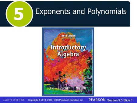 Copyright © 2014, 2010, 2006 Pearson Education, Inc. Section 5.3 Slide 1 Exponents and Polynomials 5.