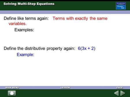 Solving Multi-Step Equations Define like terms again: Terms with exactly the same variables. Examples: Define the distributive property again: 6(3x + 2)