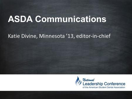 ASDA Communications Katie Divine, Minnesota '13, editor-in-chief.