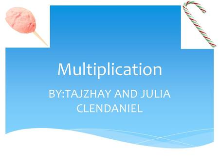 Multiplication BY:TAJZHAY AND JULIA CLENDANIEL.  First, you have to line your numbers up,  Second you have to multiply in the ones place,  Third you.