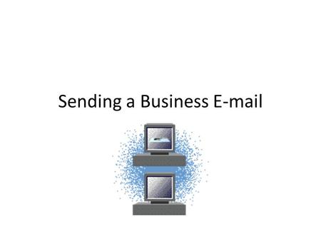 Sending a Business E-mail. What is a Business E-Mail If you are sending an e-mail in an official capacity, eg at work or to an organisation (anyone other.