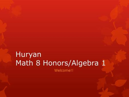 Huryan Math 8 Honors/Algebra 1 Welcome!!. Find everything on my Newschoolnotes page!! 