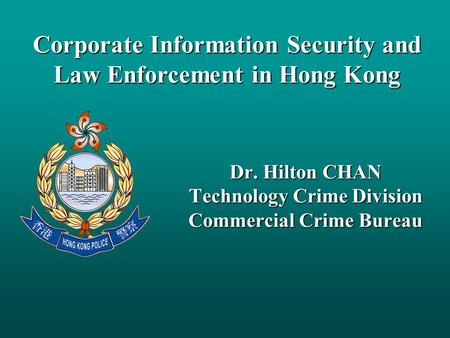 Dr. Hilton CHAN Technology Crime Division Commercial Crime Bureau