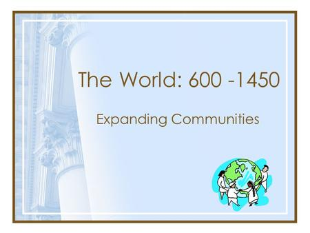 The World: 600 -1450 Expanding Communities. Demographic and Environmental Changes Nomadic Migrations Vikings Turks Aztecs Mongols Arabs Predict the impact.