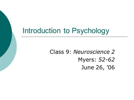 Introduction to Psychology Class 9: Neuroscience 2 Myers: 52-62 June 26, '06.