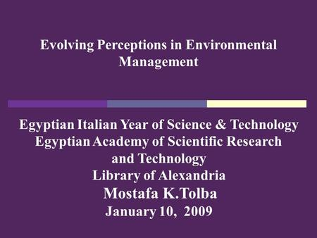 Egyptian Italian Year of Science & Technology Egyptian Academy of Scientific Research and Technology Library of Alexandria Mostafa K.Tolba January 10,