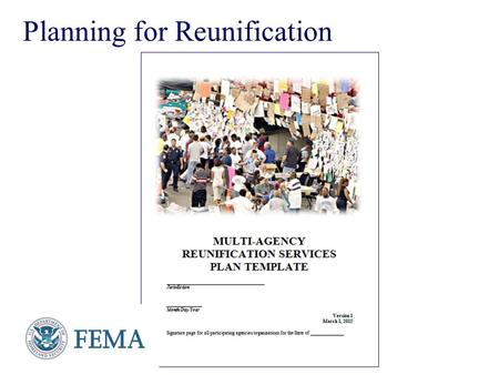 Planning for Reunification. Presenter's Name June 17, 2003 Multi-Agency Mass Care Templates  Feeding (being revised)  Sheltering/Sheltering Support.