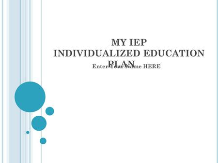 MY IEP INDIVIDUALIZED EDUCATION PLAN Enter Your Name HERE.