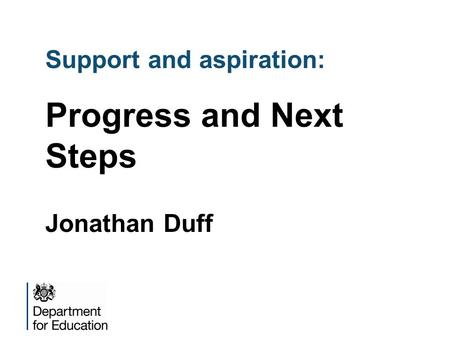 Support and aspiration: Progress and Next Steps Jonathan Duff.