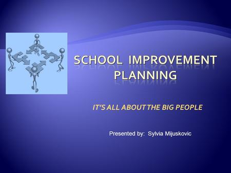 IT'S ALL ABOUT THE BIG PEOPLE Presented by: Sylvia Mijuskovic.