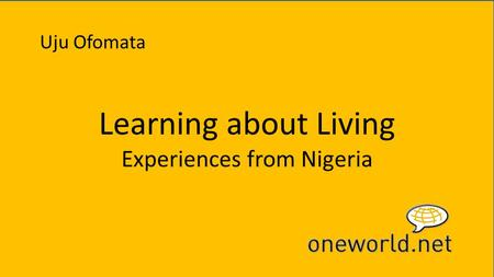 Learning about Living Experiences from Nigeria Uju Ofomata.