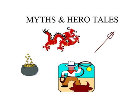 MYTHS & HERO TALES explain nature of the universe instruct members of the community in: –ideals of the culture –moral code of the people –consequences.