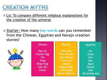  Lo: To compare different religious explanations for the creation of the universe  Starter: How many key words can you remember from the Chinese, Egyptian.