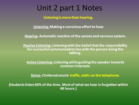 Unit 2 part 1 Notes Listening is more than hearing.