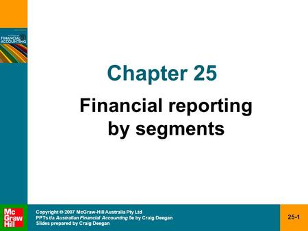 25-1 Copyright  2007 McGraw-Hill Australia Pty Ltd PPTs t/a Australian Financial Accounting 5e by Craig Deegan Slides prepared by Craig Deegan Chapter.