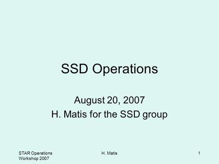 STAR Operations Workshop 2007 H. Matis1 SSD Operations August 20, 2007 H. Matis for the SSD group.