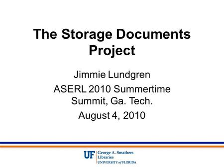 The Storage Documents Project Jimmie Lundgren ASERL 2010 Summertime Summit, Ga. Tech. August 4, 2010.