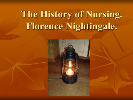 The History of Nursing. Florence Nightingale.. Florence Nightingale was a celebrated English nurse, writer and statistician. EnglishnursestatisticianEnglishnursestatistician.