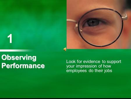 1 1 Observing Performance Look for evidence to support your impression of how employees do their jobs.