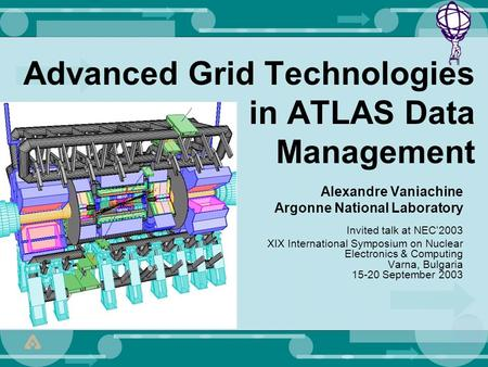 Advanced Grid Technologies in ATLAS Data Management Alexandre Vaniachine Argonne National Laboratory Invited talk at NEC'2003 XIX International Symposium.
