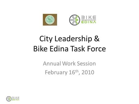 City Leadership & Bike Edina Task Force Annual Work Session February 16 th, 2010.