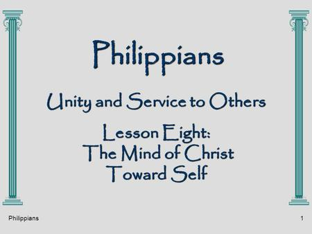 Philippians1 Philippians Unity and Service to Others Lesson Eight: The Mind of Christ Toward Self.