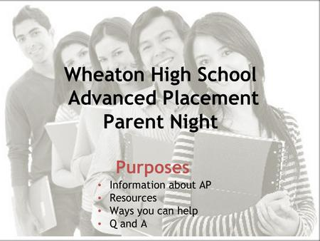 Prepare, Inspire, Connect Wheaton High School Advanced Placement Parent Night Purposes.