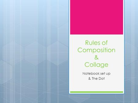 Rules of Composition & Collage Notebook set up & The Dot.