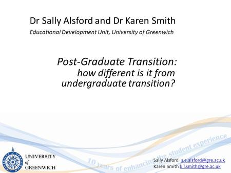 Post-Graduate Transition: how different is it from undergraduate transition? Dr Sally Alsford and Dr Karen Smith Educational Development Unit, University.